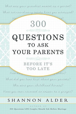 300 Questions to Ask Your Parents Before It's Too Late By Alder, Shannon